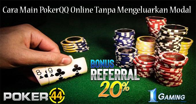 Cara Main PokerQQ Online Tanpa Mengeluarkan Modal
