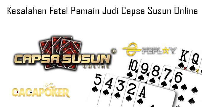 Kesalahan Fatal Pemain Judi Capsa Susun Online