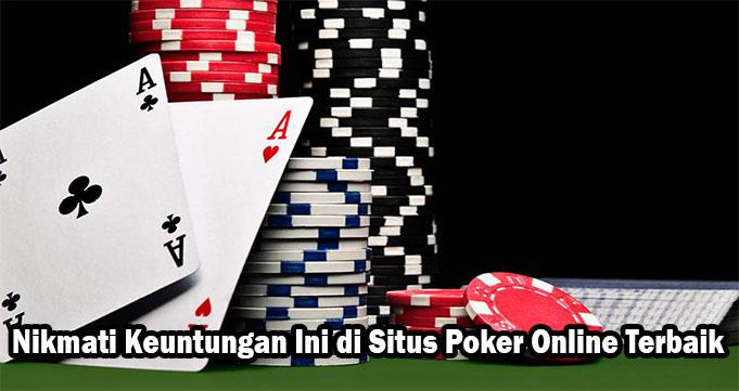 Nikmati Keuntungan Ini di Situs Poker Online Terbaik