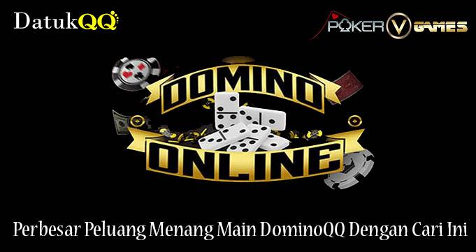 Perbesar Peluang Menang Main DominoQQ Dengan Cari Ini