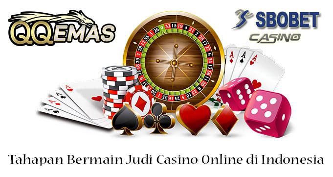 Tahapan Bermain Judi Casino Online di Indonesia