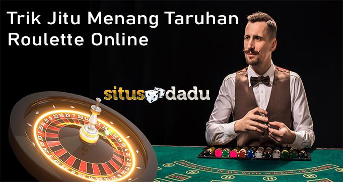 Trik Jitu Menang Taruhan Roulette Online